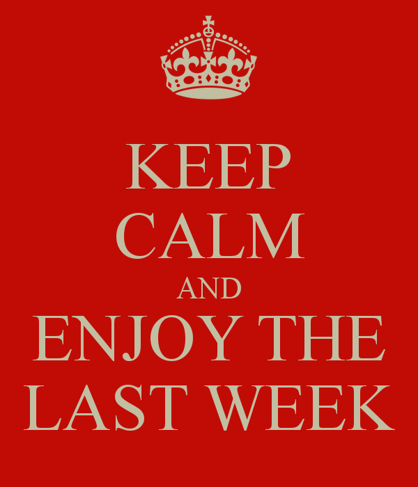 keep-calm-and-enjoy-the-last-week